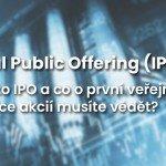 <strong>Přečtěte si také: </strong>Co je to IPO? Co byste o první veřejné nabídce akcií měli vědět?