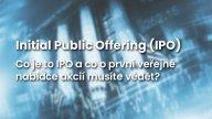 Co je IPO? Co byste o první veřejné nabídce akcií měli vědět?