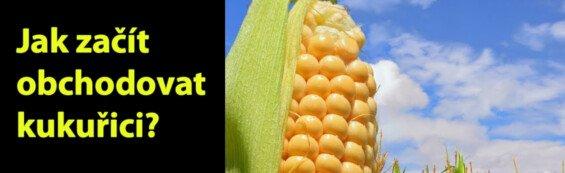 jak zacit obchodovat kukurici