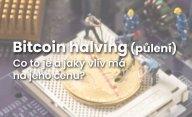 Bitcoin Halving: proč k půlení odměny dochází a jaký má vliv na cenu BTC?
