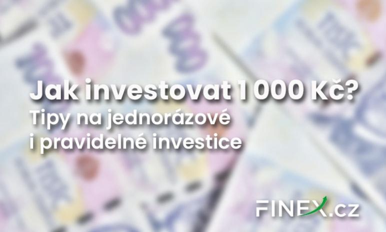 Jak pravidelně investovat 1 000 Kč? Kde dosáhnete největšího zhodnocení?