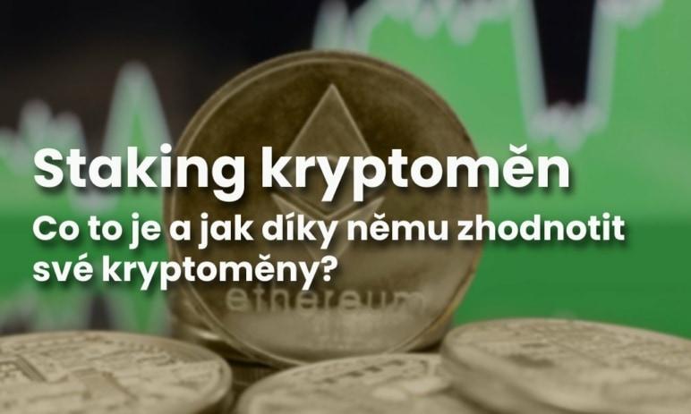 Staking kryptoměn: Co to je, k čemu se využívá a jak díky stakingu své kryptoměny zhodnotit?