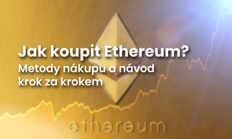 Návod: Jak koupit Ethereum? Nákup etherů krok za krokem
